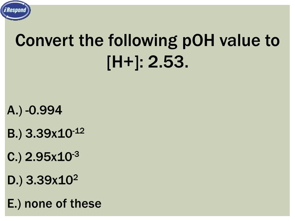 Convert the following pOH value to [H+]: 2.53.